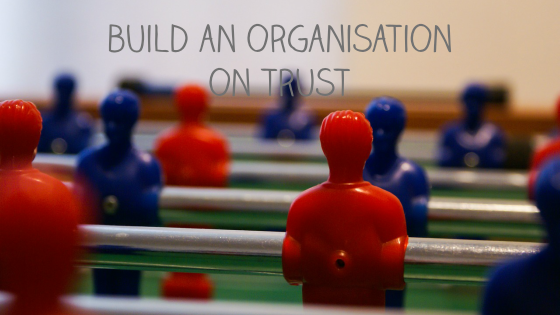 Build your business on trust – build organisation