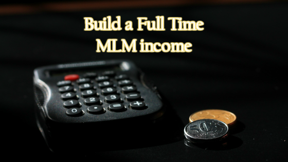 A full-time income with MLM? Yes, but how?