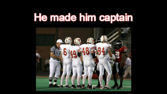 he made him captain