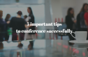 5 important tips to conference successfully