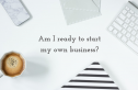 Am I ready to start my own business?
