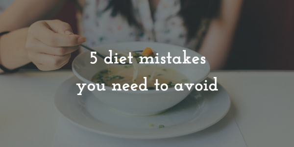 5 diet mistakes you need to avoid