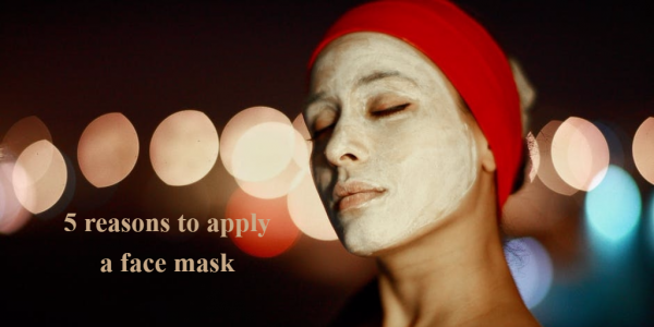 5 Reasons you need to apply a face mask right now!