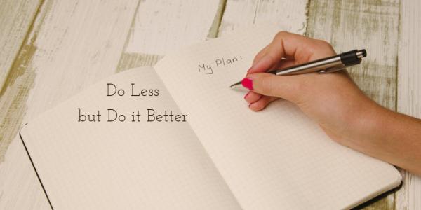 Do Less But Do It Better