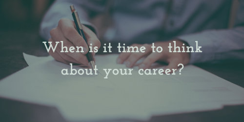 When is it time to think about your career?
