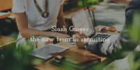 Slash Career – the new term in recruiting