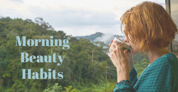 Morning Beauty Habits