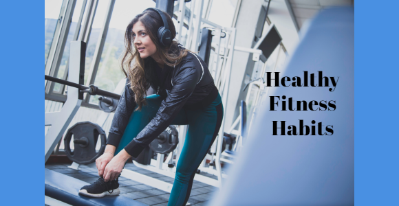 Healthy Fitness Habits