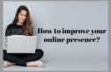 How to improve your online presence?