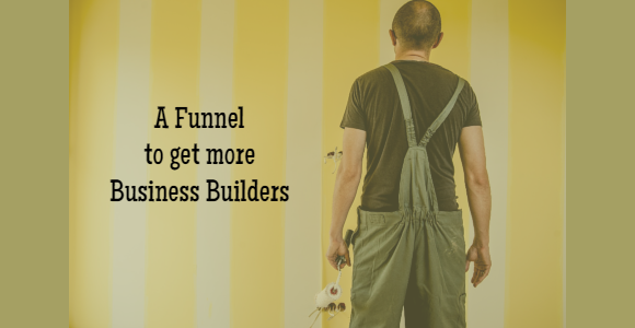 A funnel to get more business builders
