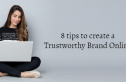 8 tips to create a Trustworthy Brand Online